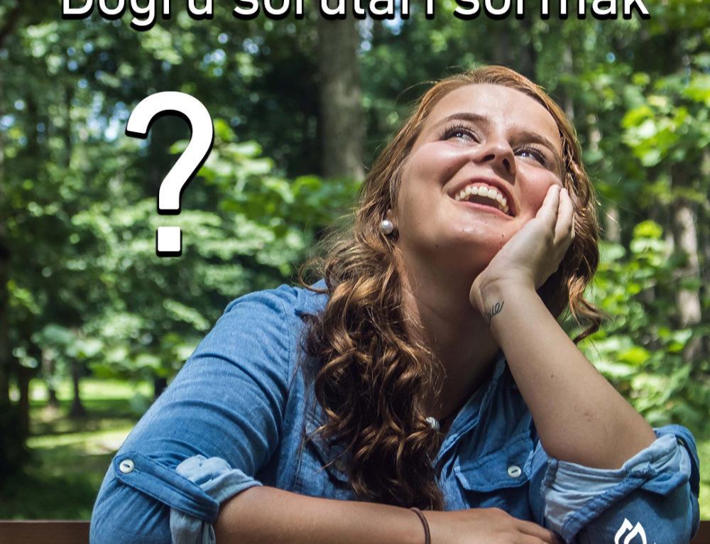 Doğru Soruları Sormak